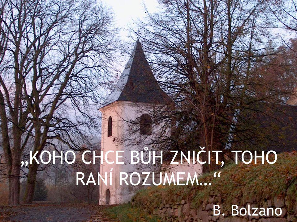 """""""KOHO CHCE BŮH ZNIČIT, TOHO RANÍ ROZUMEM… B. Bolzano"""
