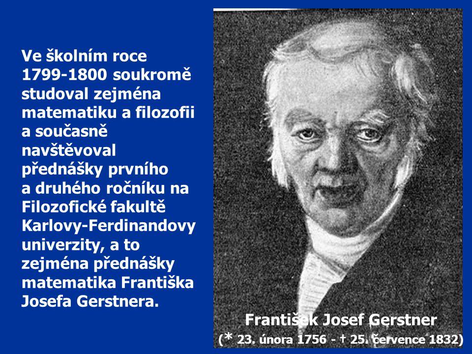 Ve školním roce 1799-1800 soukromě studoval zejména matematiku a filozofii a současně navštěvoval přednášky prvního a druhého ročníku na Filozofické fakultě Karlovy-Ferdinandovy univerzity, a to zejména přednášky matematika Františka Josefa Gerstnera.