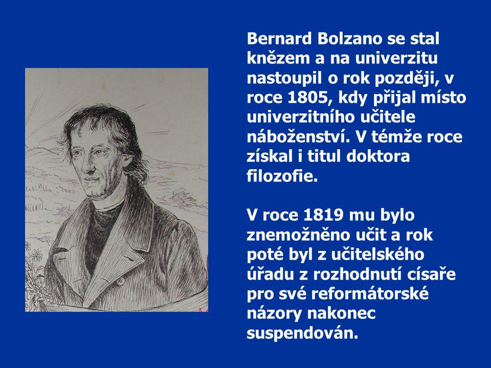 Bernard Bolzano se stal knězem a na univerzitu nastoupil o rok později, v roce 1805, kdy přijal místo univerzitního učitele náboženství.
