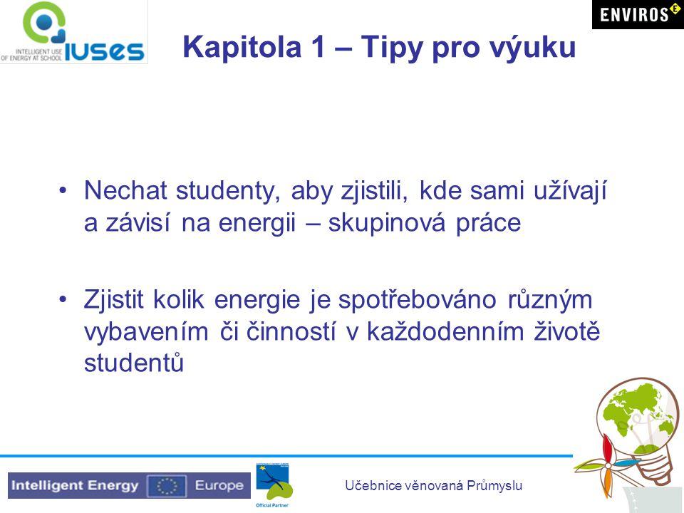 Učebnice věnovaná Průmyslu Kapitola 1 – Tipy pro výuku •Nechat studenty, aby zjistili, kde sami užívají a závisí na energii – skupinová práce •Zjistit