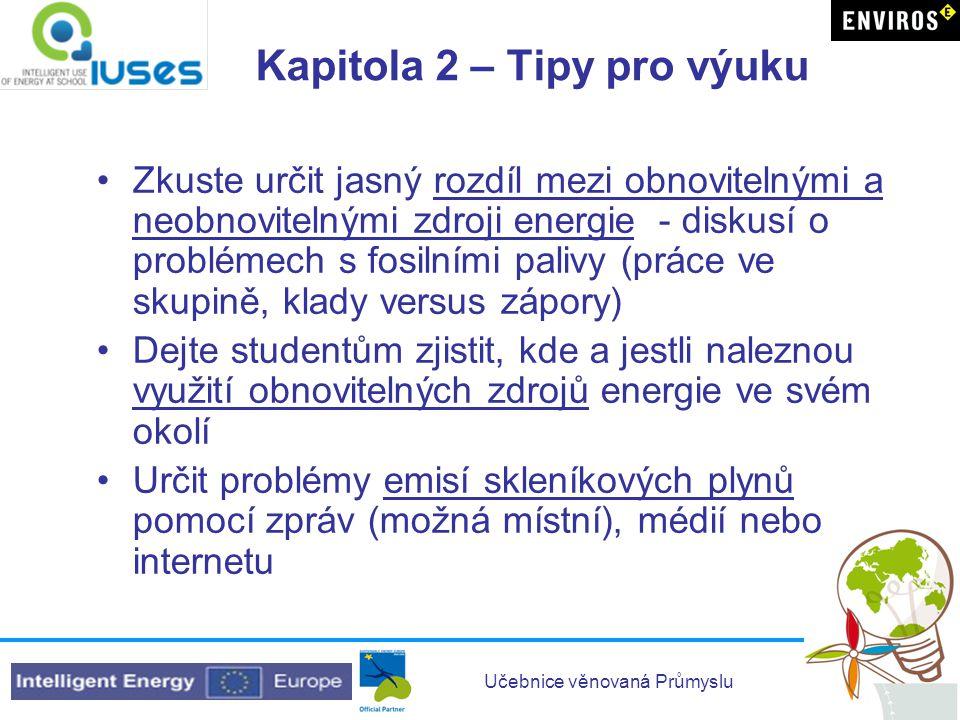 Učebnice věnovaná Průmyslu Kapitola 2 – Tipy pro výuku •Zkuste určit jasný rozdíl mezi obnovitelnými a neobnovitelnými zdroji energie - diskusí o prob