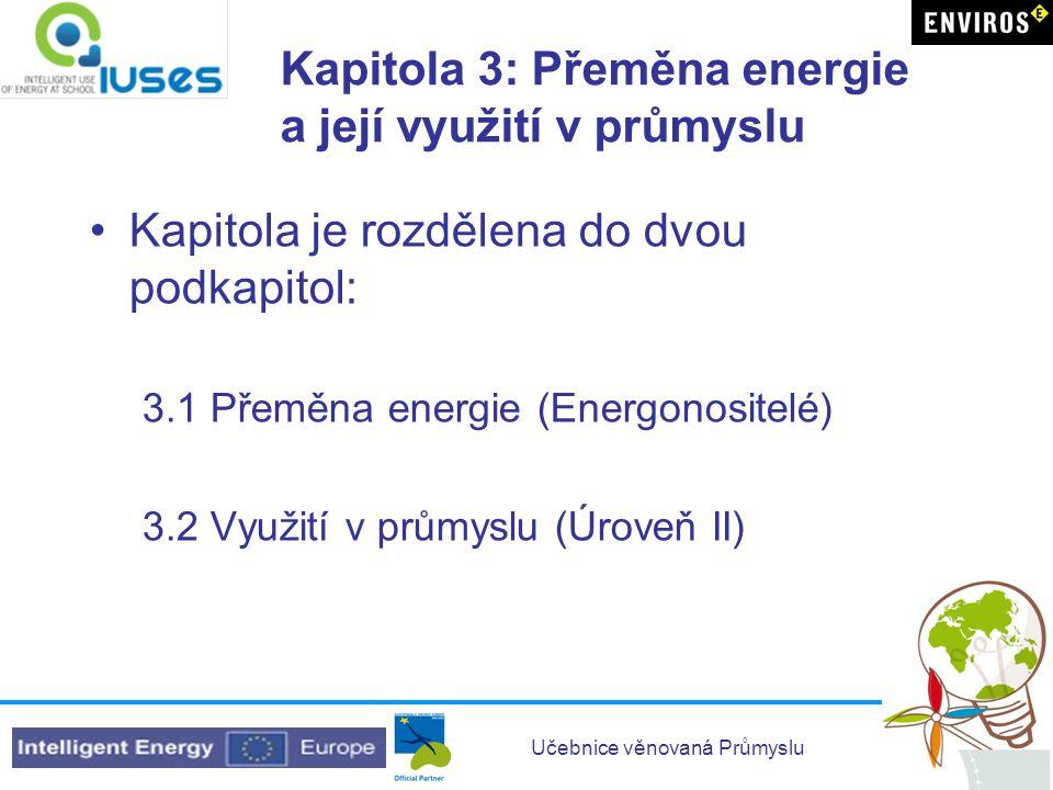 Učebnice věnovaná Průmyslu Kapitola 3: Přeměna energie a její využití v průmyslu •Kapitola je rozdělena do dvou podkapitol: 3.1 Přeměna energie (Energ