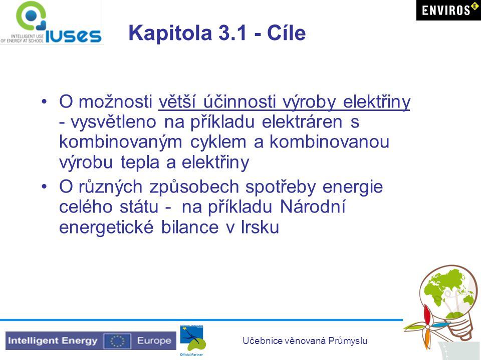 Učebnice věnovaná Průmyslu Kapitola 3.1 - Cíle •O možnosti větší účinnosti výroby elektřiny - vysvětleno na příkladu elektráren s kombinovaným cyklem