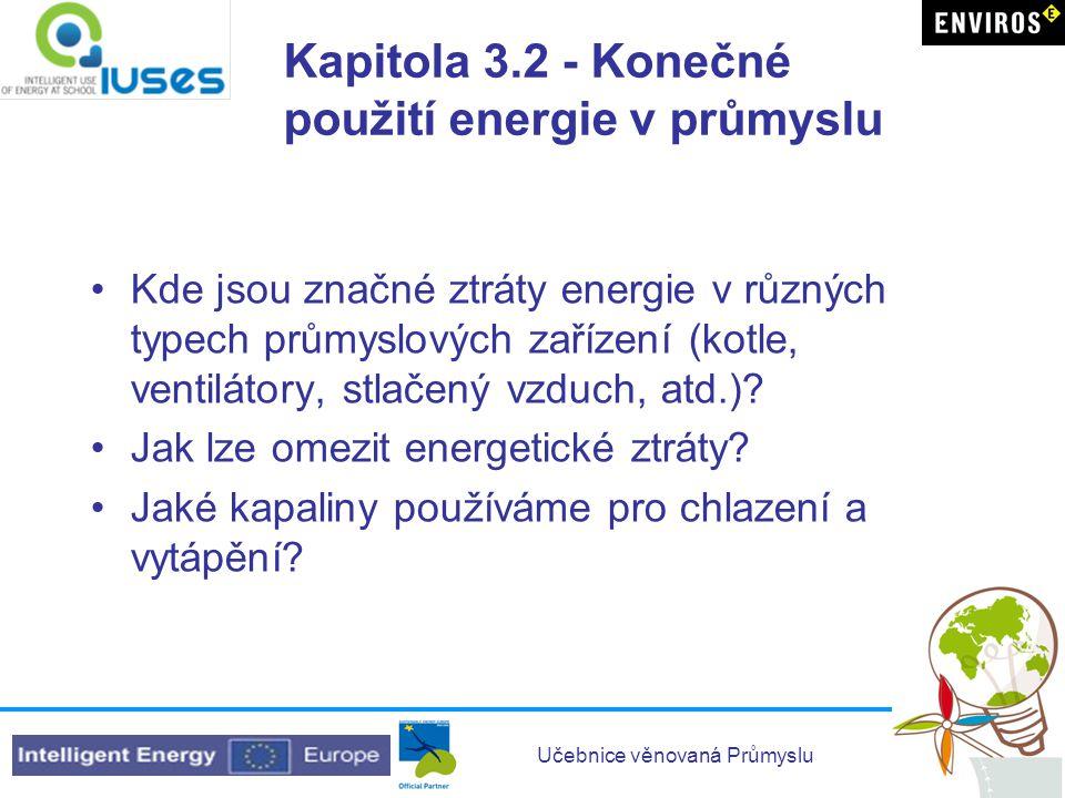 Učebnice věnovaná Průmyslu Kapitola 3.2 - Konečné použití energie v průmyslu •Kde jsou značné ztráty energie v různých typech průmyslových zařízení (k