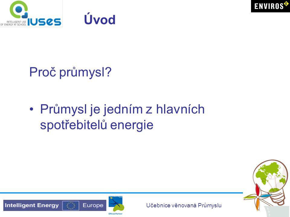 Učebnice věnovaná Průmyslu Úvod Proč průmysl? •Průmysl je jedním z hlavních spotřebitelů energie