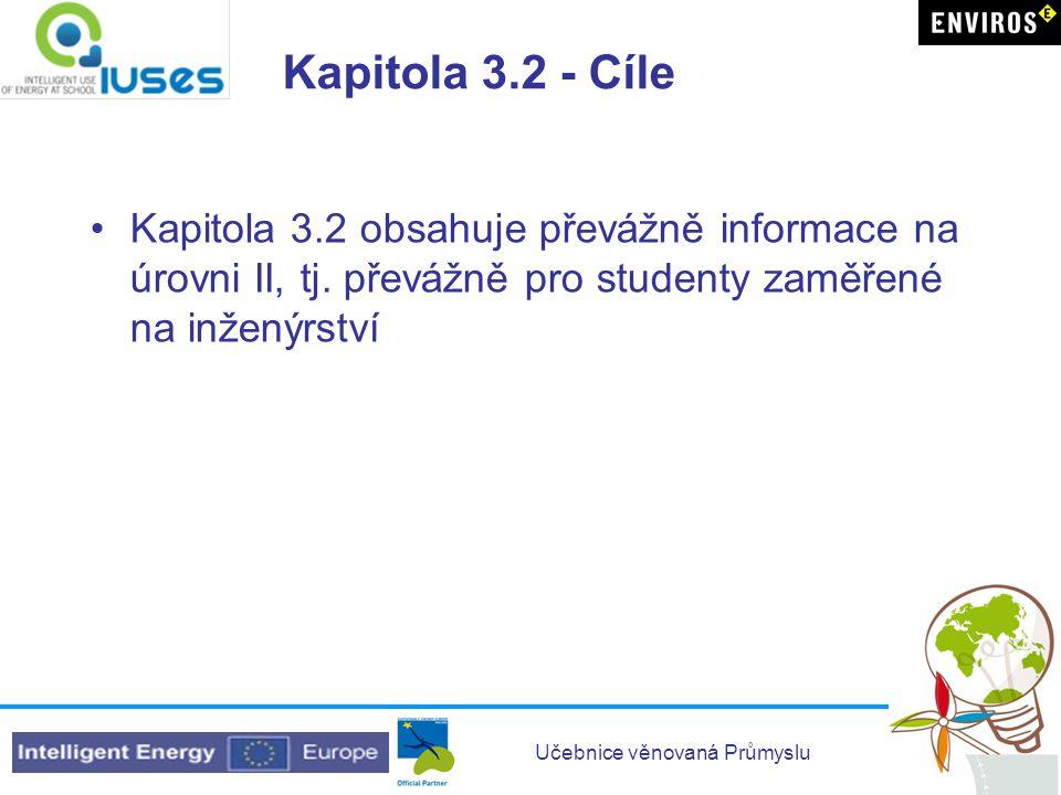 Učebnice věnovaná Průmyslu Kapitola 3.2 - Cíle •Kapitola 3.2 obsahuje převážně informace na úrovni II, tj. převážně pro studenty zaměřené na inženýrst