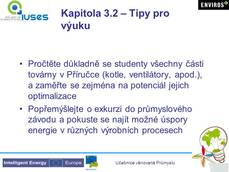 Učebnice věnovaná Průmyslu Kapitola 3.2 – Tipy pro výuku •Pročtěte důkladně se studenty všechny části továrny v Příručce (kotle, ventilátory, apod.),