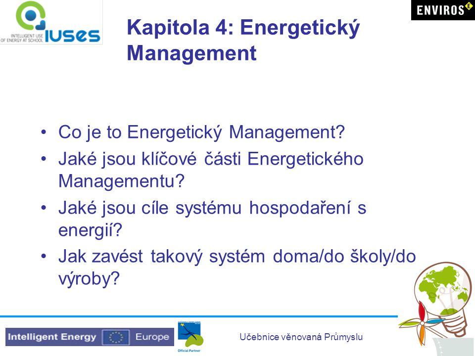 Učebnice věnovaná Průmyslu Kapitola 4: Energetický Management •Co je to Energetický Management? •Jaké jsou klíčové části Energetického Managementu? •J