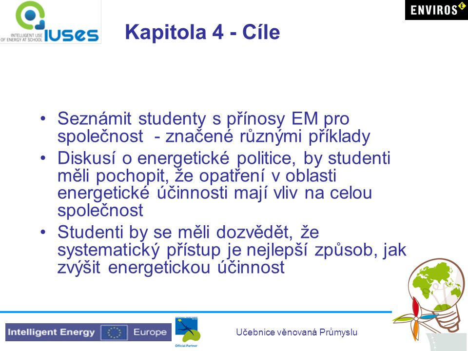 Učebnice věnovaná Průmyslu Kapitola 4 - Cíle •Seznámit studenty s přínosy EM pro společnost - značené různými příklady •Diskusí o energetické politice