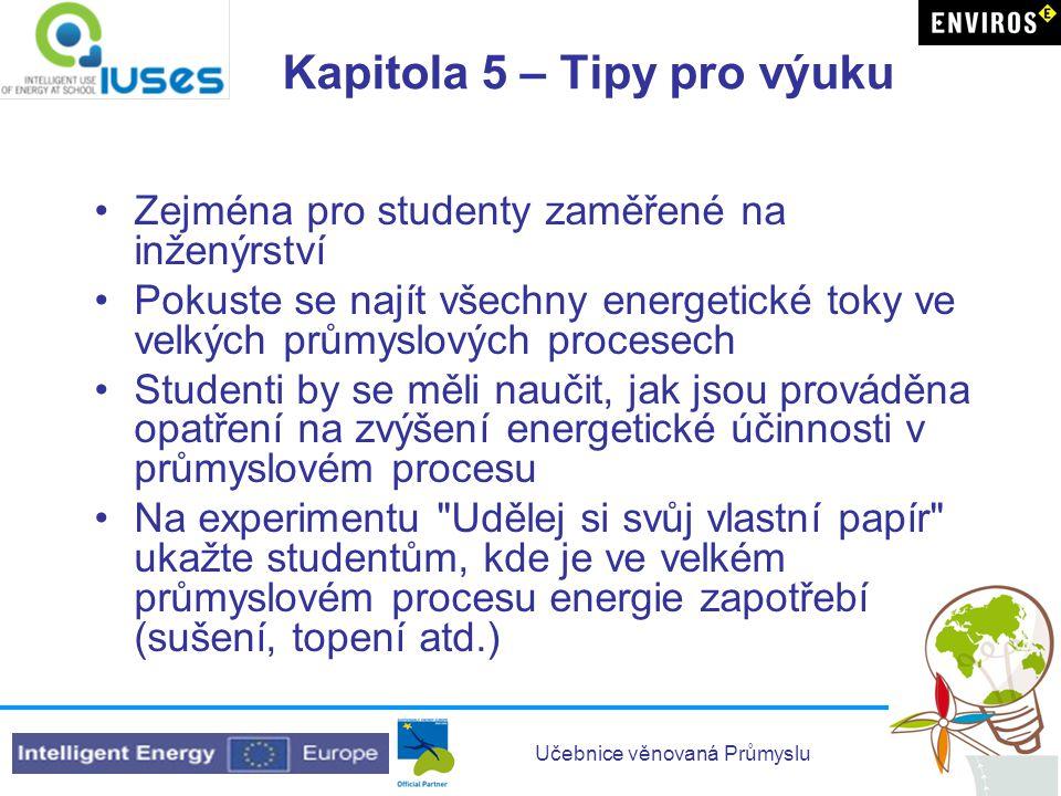 Učebnice věnovaná Průmyslu Kapitola 5 – Tipy pro výuku •Zejména pro studenty zaměřené na inženýrství •Pokuste se najít všechny energetické toky ve vel