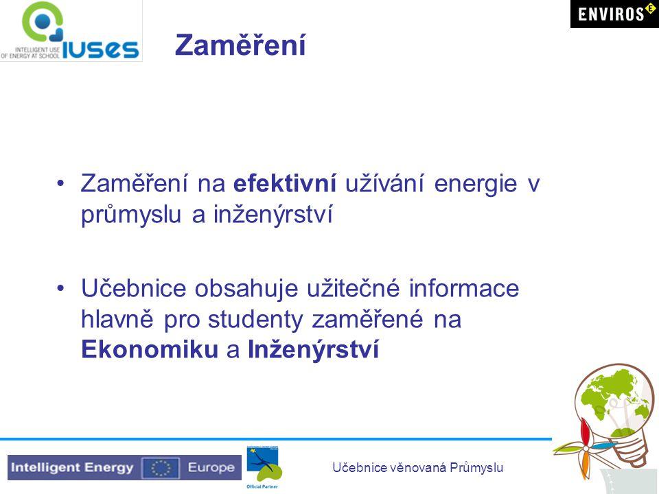 Učebnice věnovaná Průmyslu Zaměření •Zaměření na efektivní užívání energie v průmyslu a inženýrství •Učebnice obsahuje užitečné informace hlavně pro s