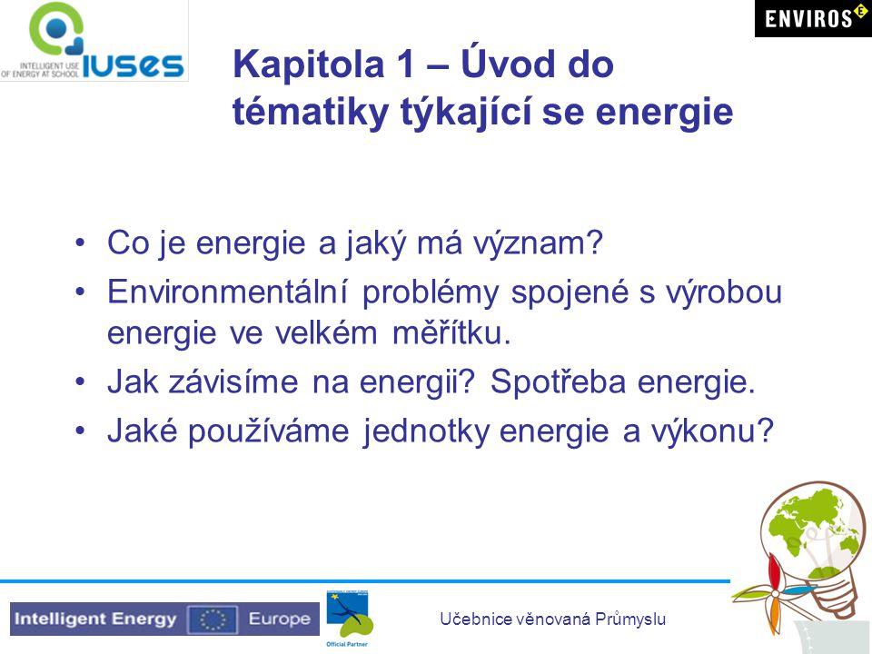 Učebnice věnovaná Průmyslu Kapitola 1 – Úvod do tématiky týkající se energie •Co je energie a jaký má význam? •Environmentální problémy spojené s výro