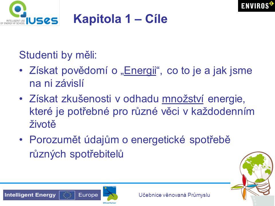 """Učebnice věnovaná Průmyslu Kapitola 1 – Cíle Studenti by měli: •Získat povědomí o """"Energii"""", co to je a jak jsme na ni závislí •Získat zkušenosti v od"""