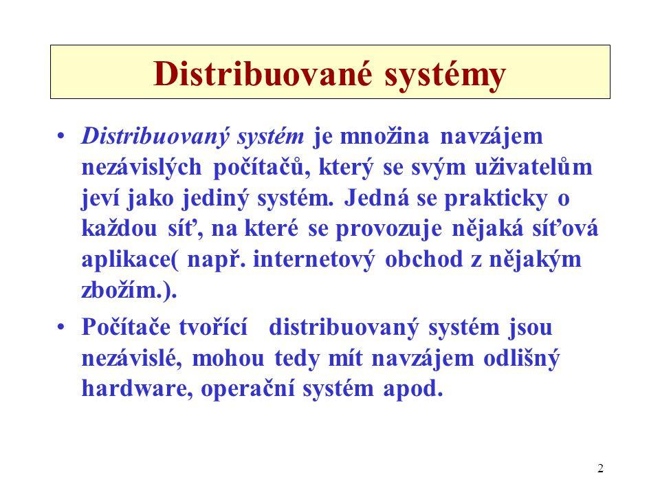 2 Distribuované systémy •Distribuovaný systém je množina navzájem nezávislých počítačů, který se svým uživatelům jeví jako jediný systém. Jedná se pra