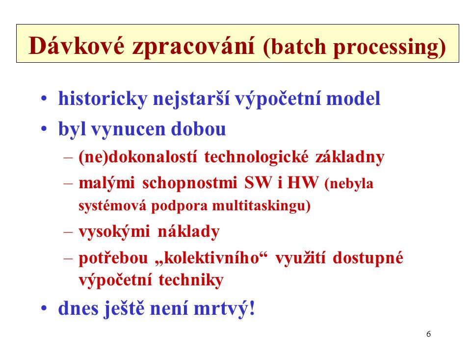 """7 Podstata dávkového zpracování data program dávka + výstupní sestava fronta čekajících dávek (úloh) fronta čekajících dávek (úloh) zpracování musí existovat pravidla pro """"poskládání programů, dat a příkazů do dávky - Job Control Language musí existovat pravidla pro """"poskládání programů, dat a příkazů do dávky - Job Control Language uplatňují se různé strategie výběru uplatňují se různé strategie výběru"""