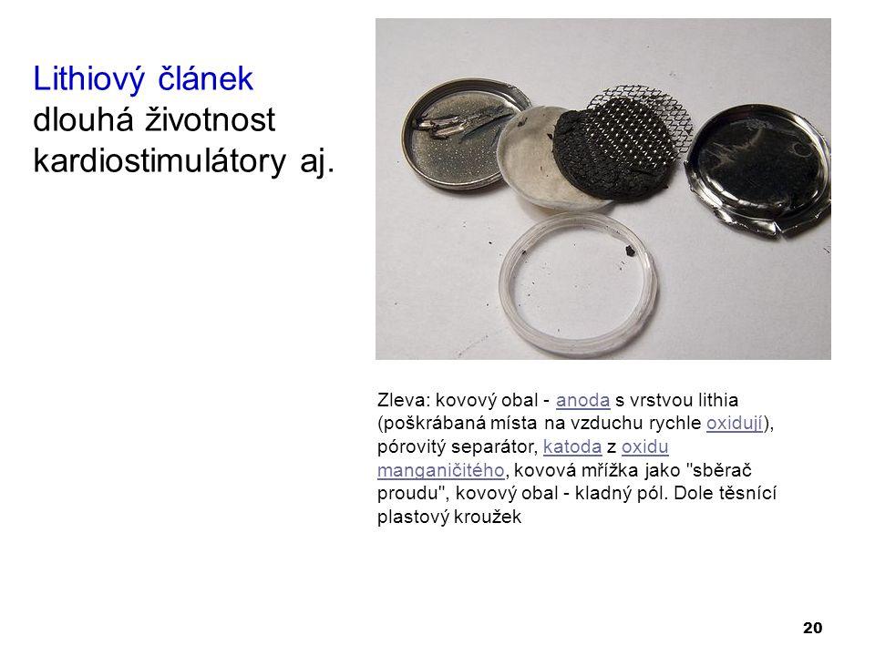 20 Lithiový článek dlouhá životnost kardiostimulátory aj. Zleva: kovový obal - anoda s vrstvou lithia (poškrábaná místa na vzduchu rychle oxidují), pó
