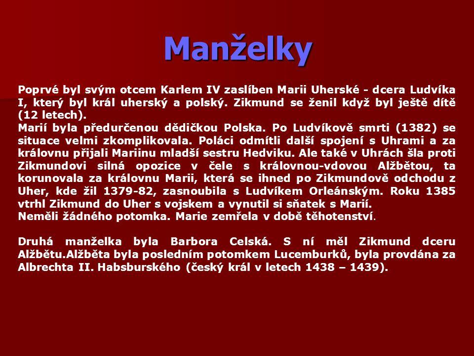 Manželky Poprvé byl svým otcem Karlem IV zaslíben Marii Uherské - dcera Ludvíka I, který byl král uherský a polský. Zikmund se ženil když byl ještě dí