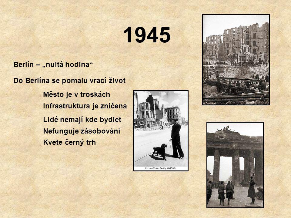 """1945 Berlín – """"nultá hodina Do Berlína se pomalu vrací život Město je v troskách Infrastruktura je zničena Lidé nemají kde bydlet Nefunguje zásobování Kvete černý trh"""