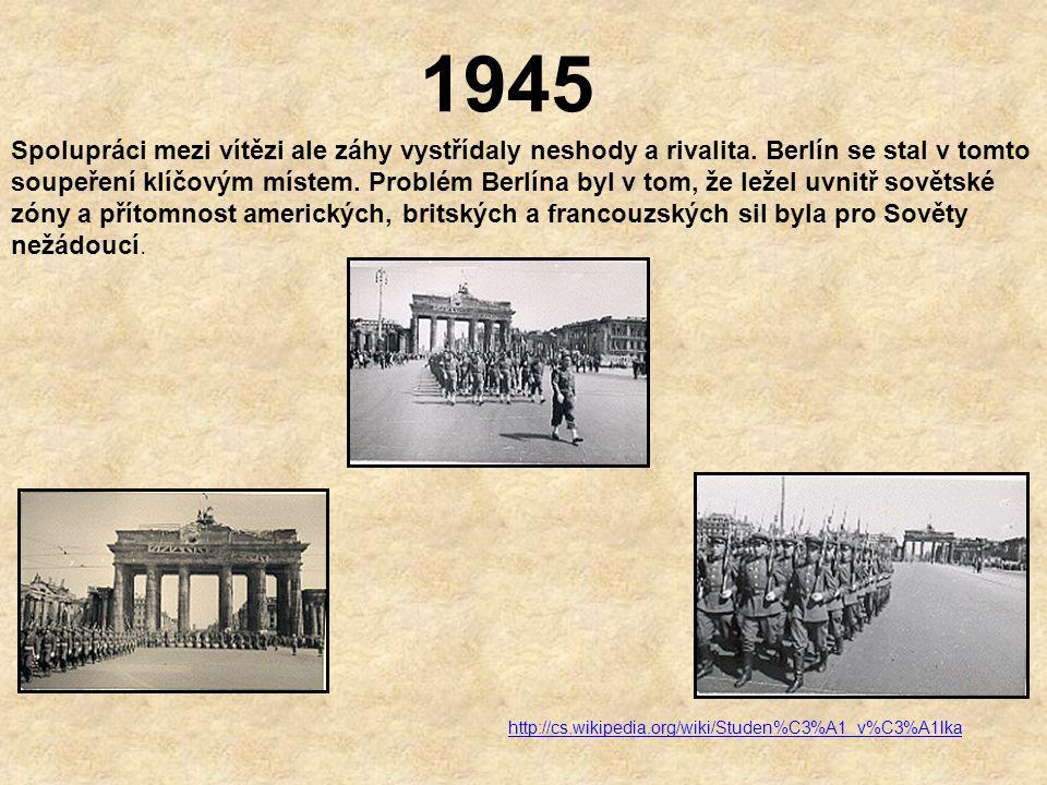 1945 Vítězné mocnosti SSSR, USA, Velká Británie, Francie rozdělily po skončení války území Německa na 4 okupační zóny a hlavní město Berlín na 4 sekto