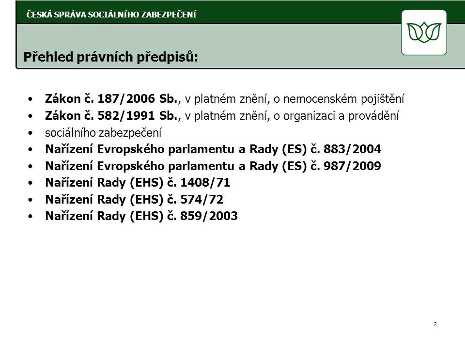 •Zákon č. 187/2006 Sb., v platném znění, o nemocenském pojištění •Zákon č. 582/1991 Sb., v platném znění, o organizaci a provádění •sociálního zabezpe