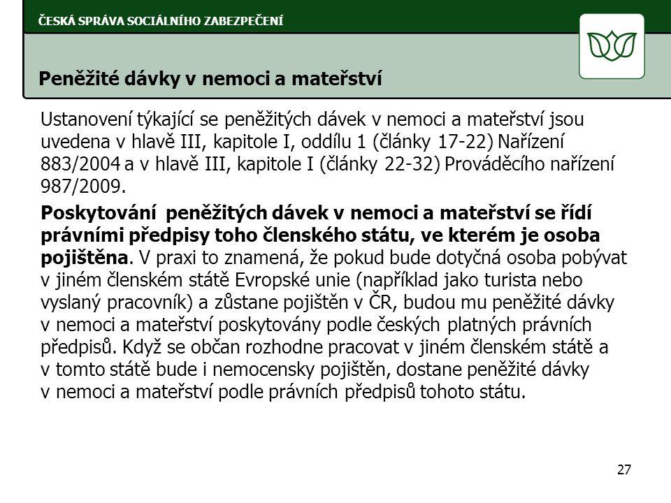 Ustanovení týkající se peněžitých dávek v nemoci a mateřství jsou uvedena v hlavě III, kapitole I, oddílu 1 (články 17-22) Nařízení 883/2004 a v hlavě III, kapitole I (články 22-32) Prováděcího nařízení 987/2009.