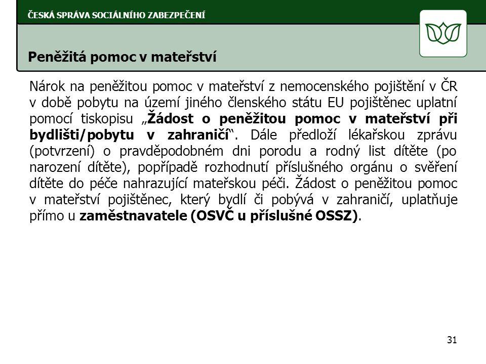 Nárok na peněžitou pomoc v mateřství z nemocenského pojištění v ČR v době pobytu na území jiného členského státu EU pojištěnec uplatní pomocí tiskopis