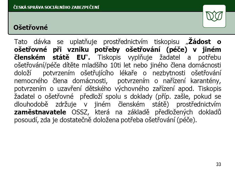 """Tato dávka se uplatňuje prostřednictvím tiskopisu """"Žádost o ošetřovné při vzniku potřeby ošetřování (péče) v jiném členském státě EU"""". Tiskopis vyplňu"""