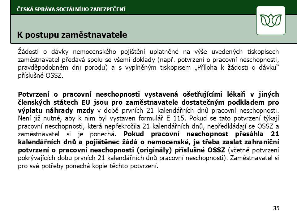 Žádosti o dávky nemocenského pojištění uplatněné na výše uvedených tiskopisech zaměstnavatel předává spolu se všemi doklady (např. potvrzení o pracovn