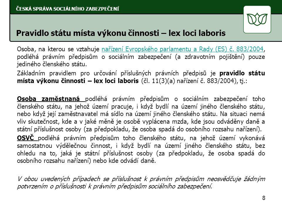 Osoba, na kterou se vztahuje nařízení Evropského parlamentu a Rady (ES) č. 883/2004, podléhá právním předpisům o sociálním zabezpečení (a zdravotním p