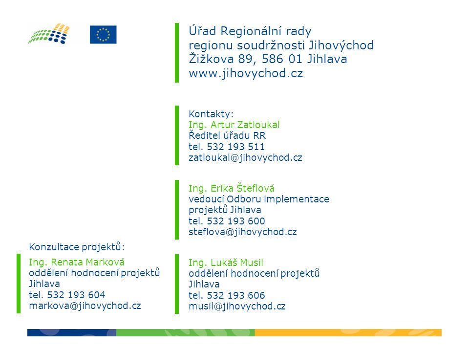 Úřad Regionální rady regionu soudržnosti Jihovýchod Žižkova 89, 586 01 Jihlava www.jihovychod.cz Kontakty: Ing. Artur Zatloukal Ředitel úřadu RR tel.
