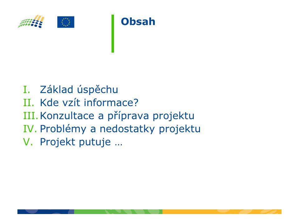 Obsah I.Základ úspěchu II.Kde vzít informace? III.Konzultace a příprava projektu IV.Problémy a nedostatky projektu V.Projekt putuje …