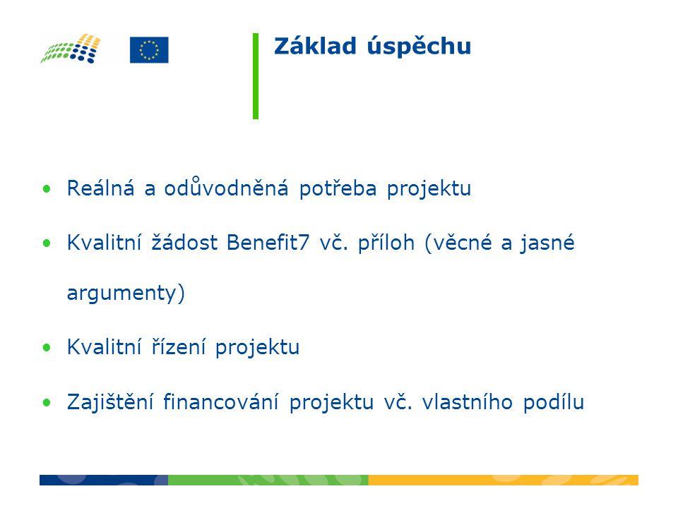 Základ úspěchu •Reálná a odůvodněná potřeba projektu •Kvalitní žádost Benefit7 vč. příloh (věcné a jasné argumenty) •Kvalitní řízení projektu •Zajiště