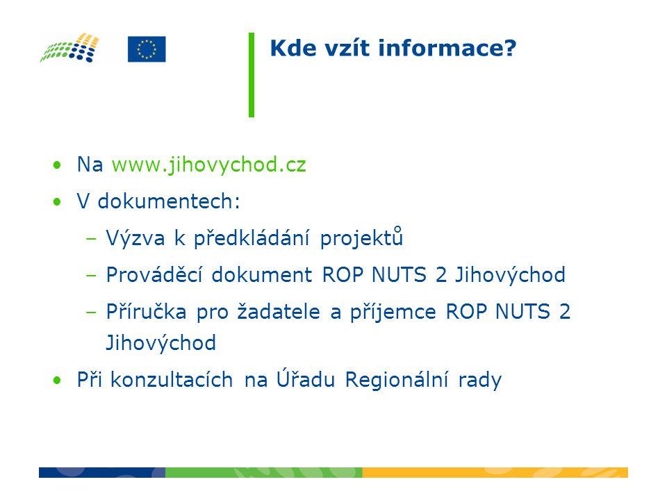 Kde vzít informace? •Na www.jihovychod.cz •V dokumentech: –Výzva k předkládání projektů –Prováděcí dokument ROP NUTS 2 Jihovýchod –Příručka pro žadate