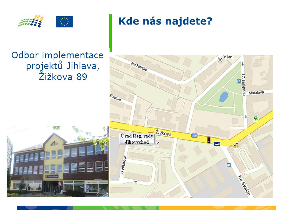 Kde nás najdete Odbor implementace projektů Jihlava, Žižkova 89 Úřad Reg. rady Jihovýchod