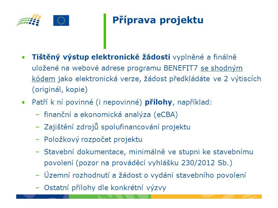 Příprava projektu •Tištěný výstup elektronické žádosti vyplněné a finálně uložené na webové adrese programu BENEFIT7 se shodným kódem jako elektronick