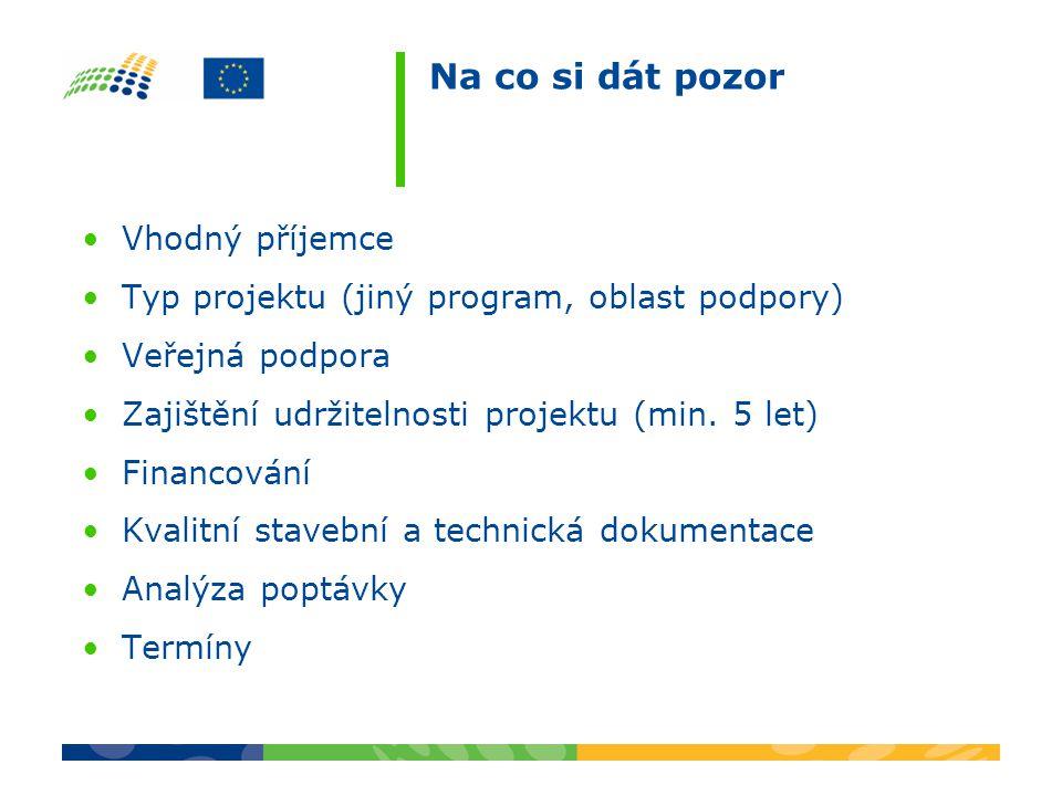 Na co si dát pozor •Vhodný příjemce •Typ projektu (jiný program, oblast podpory) •Veřejná podpora •Zajištění udržitelnosti projektu (min. 5 let) •Fina