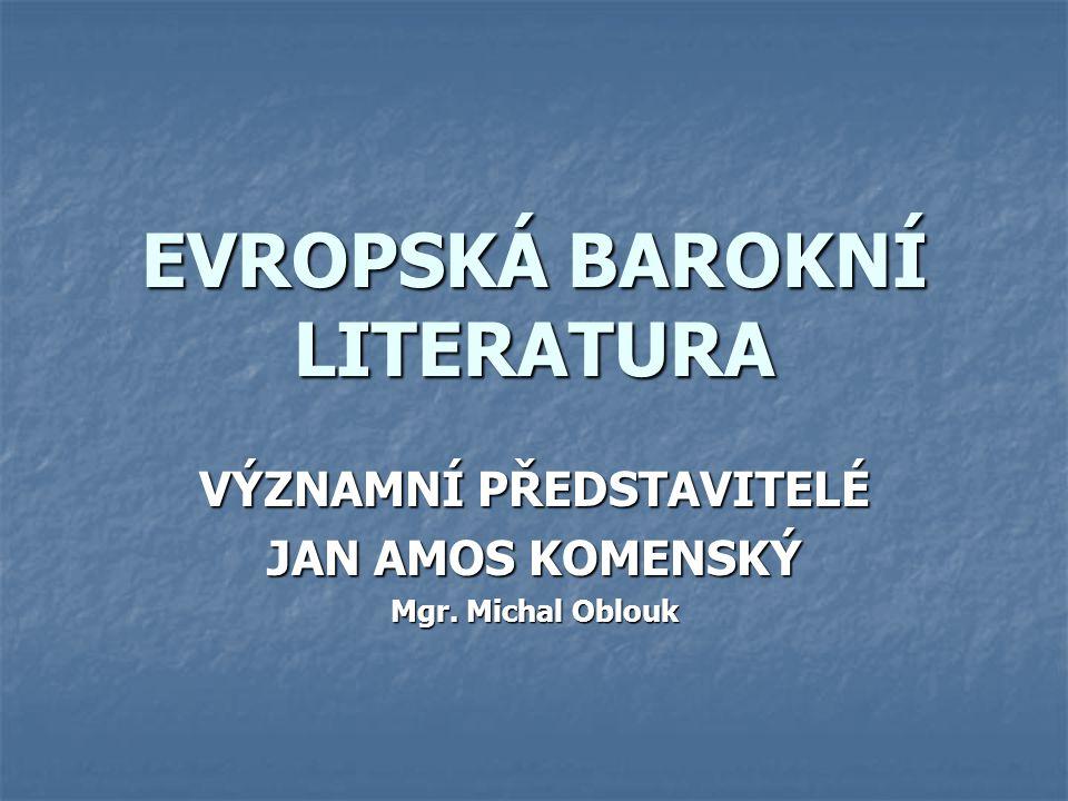EVROPSKÁ BAROKNÍ LITERATURA VÝZNAMNÍ PŘEDSTAVITELÉ JAN AMOS KOMENSKÝ Mgr. Michal Oblouk