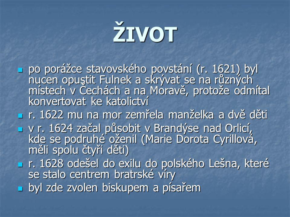 ŽIVOT ppppo porážce stavovského povstání (r. 1621) byl nucen opustit Fulnek a skrývat se na různých místech v Čechách a na Moravě, protože odmítal