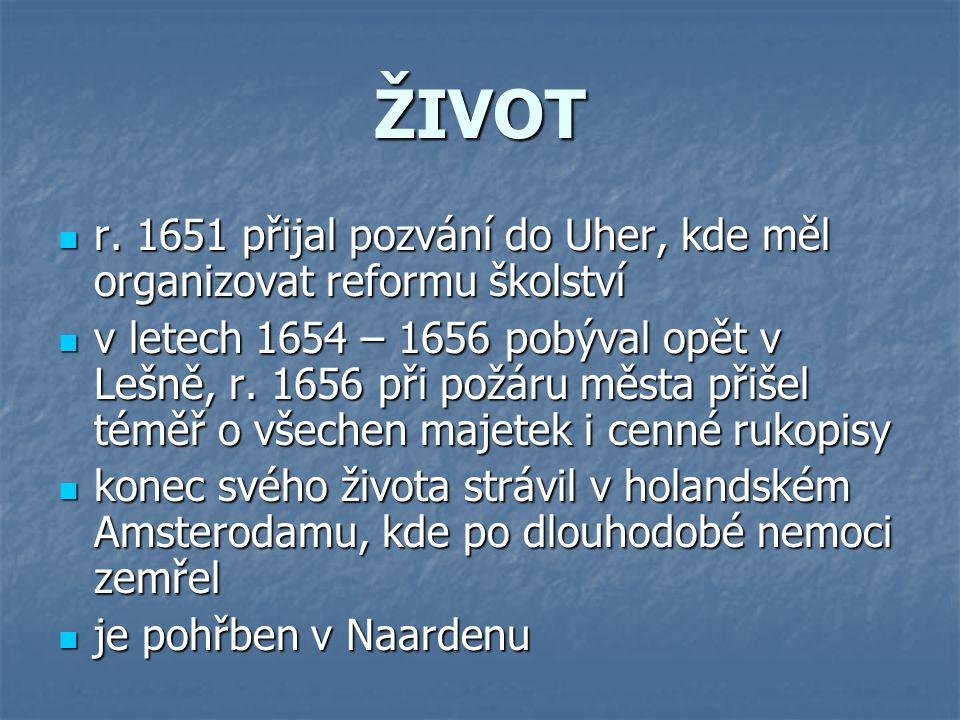 ŽIVOT rrrr. 1651 přijal pozvání do Uher, kde měl organizovat reformu školství vvvv letech 1654 – 1656 pobýval opět v Lešně, r. 1656 při požáru