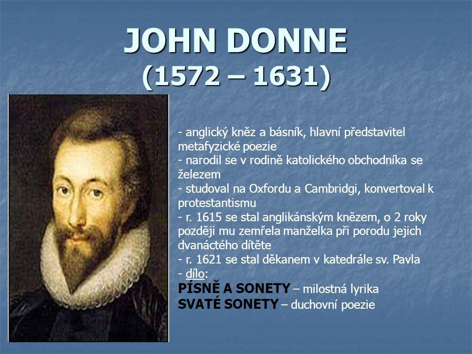 JOHN DONNE (1572 – 1631) - anglický kněz a básník, hlavní představitel metafyzické poezie - narodil se v rodině katolického obchodníka se železem - st