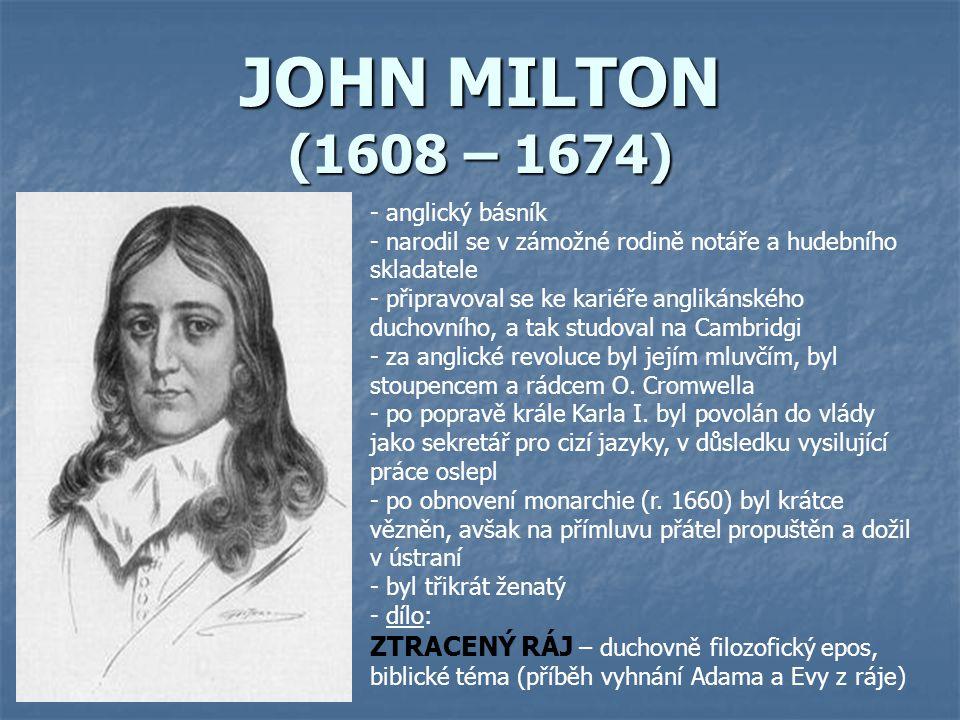 JOHN MILTON (1608 – 1674) - anglický básník - narodil se v zámožné rodině notáře a hudebního skladatele - připravoval se ke kariéře anglikánského duch