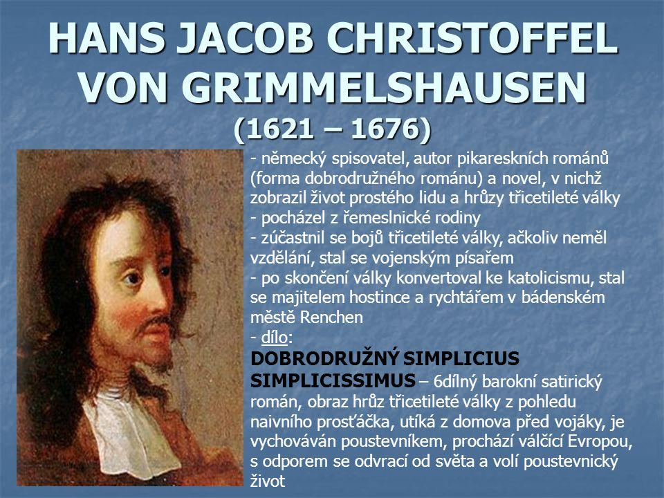HANS JACOB CHRISTOFFEL VON GRIMMELSHAUSEN (1621 – 1676) - německý spisovatel, autor pikareskních románů (forma dobrodružného románu) a novel, v nichž