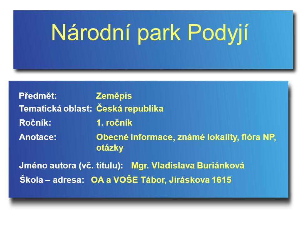 Národní park Podyjí Jméno autora (vč. titulu): Škola – adresa: Ročník: Předmět: Anotace: 1.