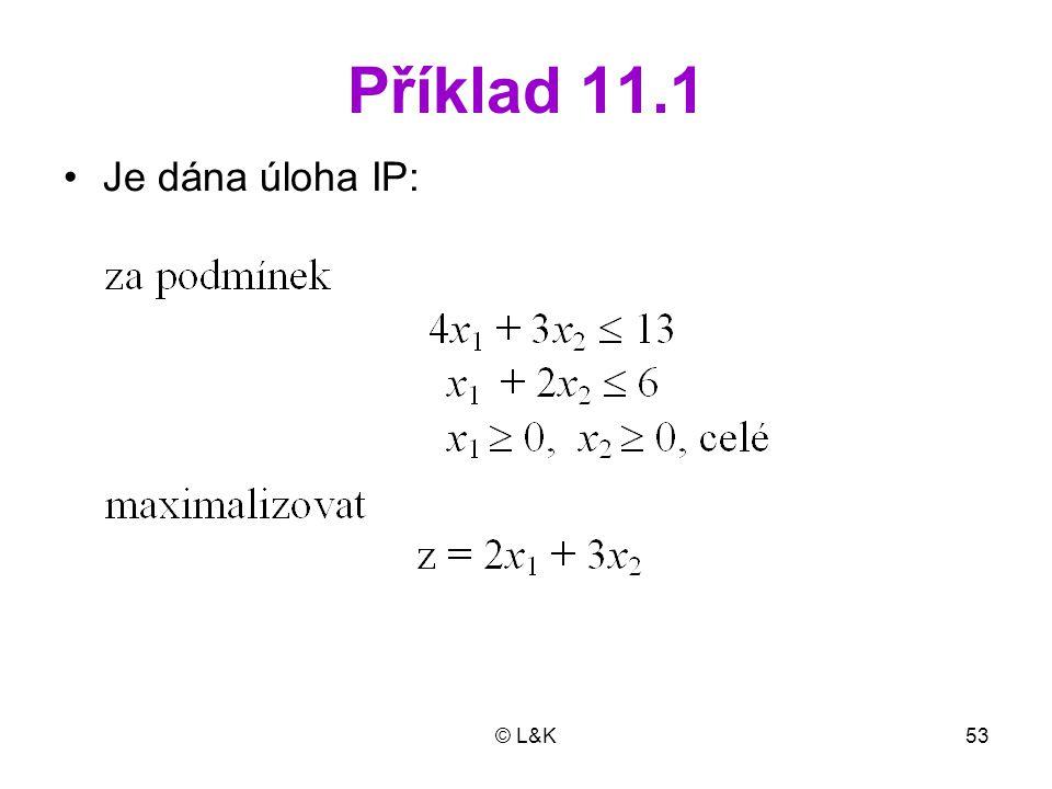 © L&K53 Příklad 11.1 •Je dána úloha IP: