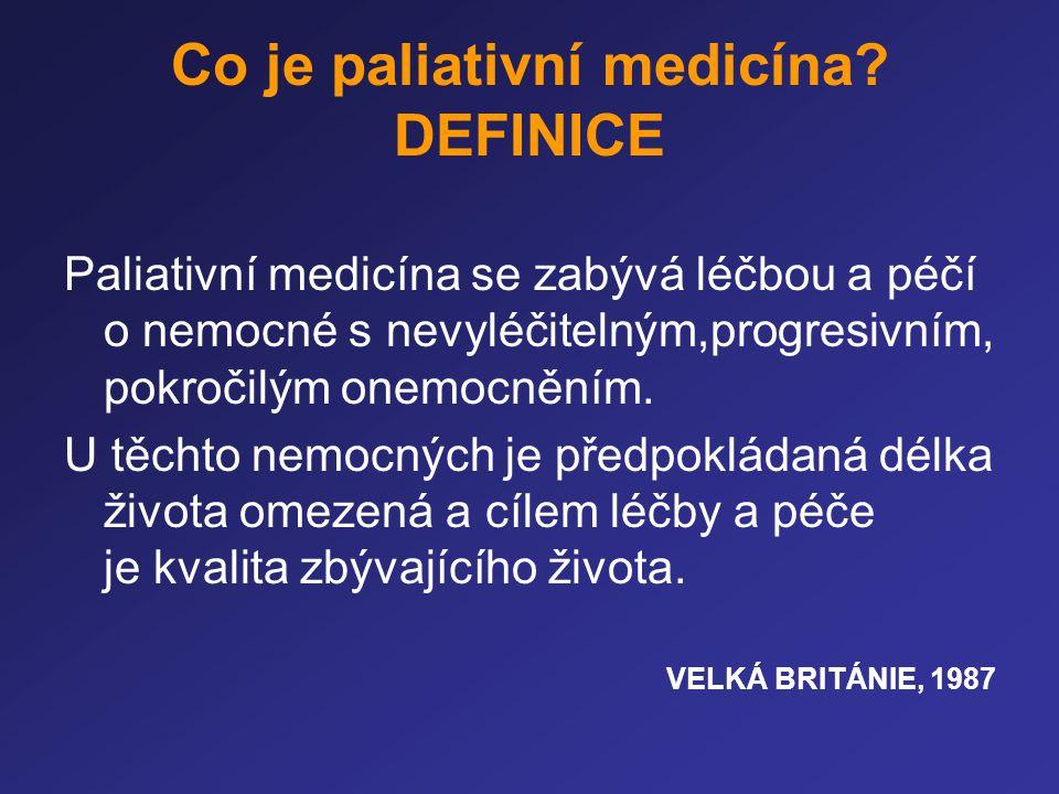 Co je paliativní medicína? DEFINICE Paliativní medicína se zabývá léčbou a péčí o nemocné s nevyléčitelným,progresivním, pokročilým onemocněním. U těc