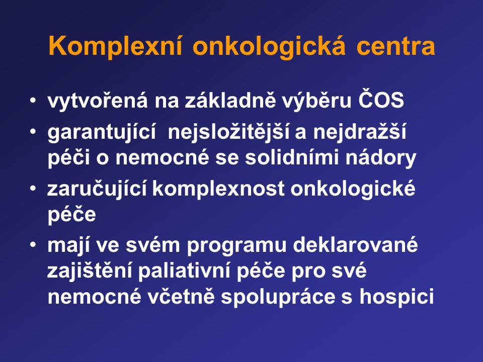 Komplexní onkologická centra •vytvořená na základně výběru ČOS •garantující nejsložitější a nejdražší péči o nemocné se solidními nádory •zaručující k