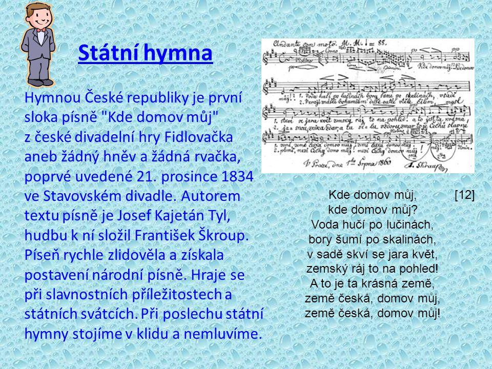 Státní hymna Hymnou České republiky je první sloka písně Kde domov můj z české divadelní hry Fidlovačka aneb žádný hněv a žádná rvačka, poprvé uvedené 21.