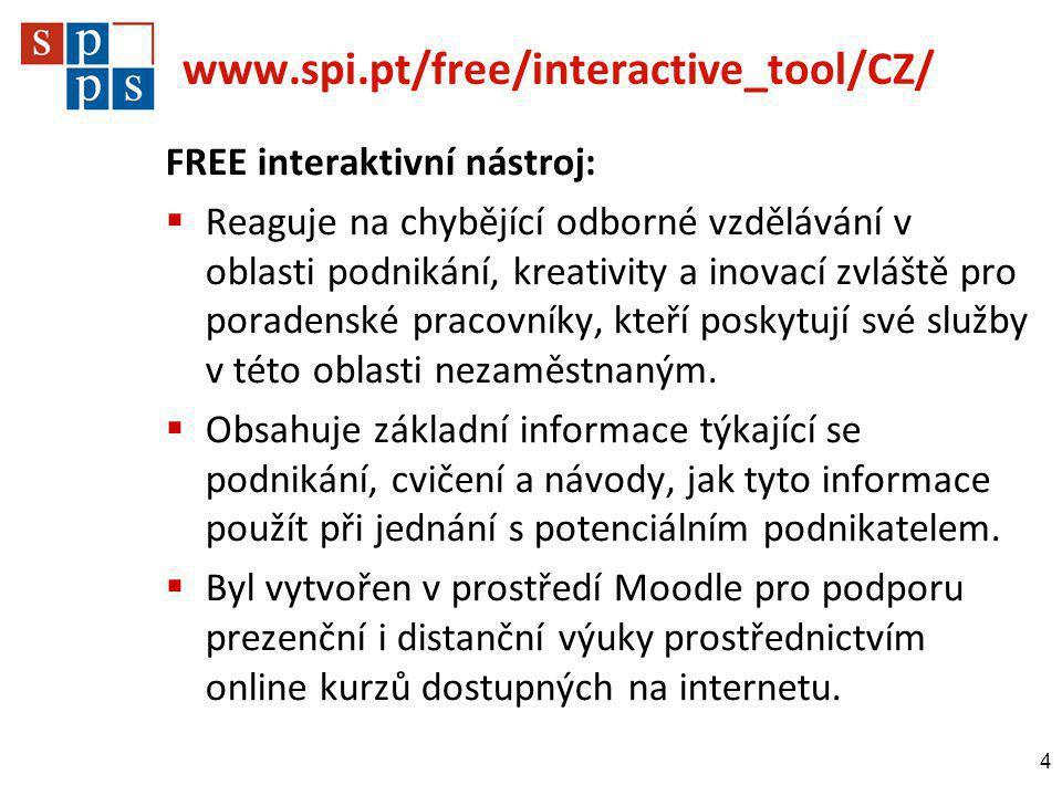 www.spi.pt/free/interactive_tool/CZ/ FREE interaktivní nástroj:  Reaguje na chybějící odborné vzdělávání v oblasti podnikání, kreativity a inovací zvláště pro poradenské pracovníky, kteří poskytují své služby v této oblasti nezaměstnaným.
