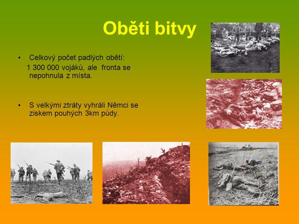Oběti bitvy •Celkový počet padlých obětí: 1 300 000 vojáků, ale fronta se nepohnula z místa. •S velkými ztráty vyhráli Němci se ziskem pouhých 3km půd