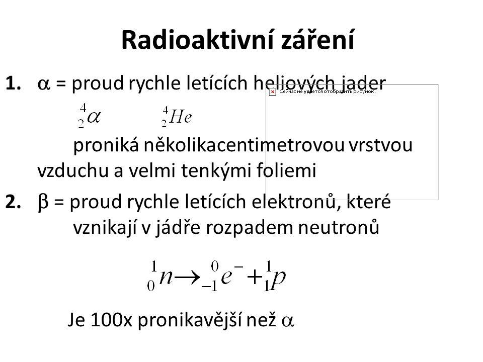 Radioaktivní záření 1.  = proud rychle letících heliových jader proniká několikacentimetrovou vrstvou vzduchu a velmi tenkými foliemi 2.  = proud ry